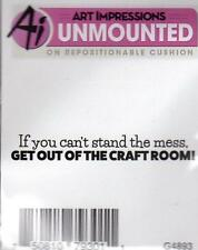 New ART IMPRESSIONS RUBBER STAMP cling can't stand mess get out of craft room