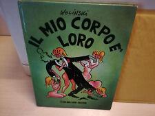 """WOLINSKI - """"IL MIO CORPO E' LORO"""" - PRIMA EDIZIONE  MILANO LIBRI 1980 - OTTIMO"""