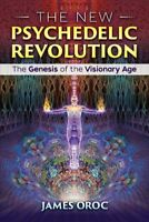 New Psychedelic Revolution : The Genesis of the Visionary Age, Paperback by O...