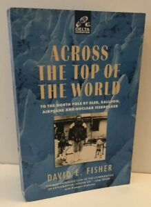 Across the Top of the World : To the North Pole by Sled, Balloon, Airplane and N