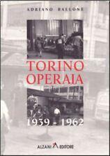 TORINO OPERAIA 1939 - 1962 Storia Politica Ballone ALZANI Edit. 2003
