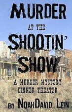 Murder at the Shootin' Show! : A Murder Mystery Dinner Theater by NoahDavid...