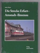 Die Strecke Erfurt-Arnstadt-Ilmenau Dirk Endisch  >>> Neuerscheinung  2017 <<<