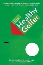 The Healthy Golfer : Lower Your Score, Play Injury-Free, Build Fitness, and...