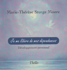 JE ME LIBERE DE MES DEPENDANCES M-T Sturge Moore développement personnel