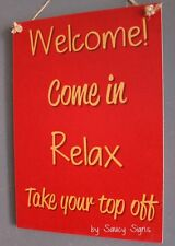 Welcome Sign ~ Come In Relax Take Your Top Off  ~ Pub Bar Man Cave Shed Wooden
