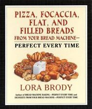 Pizza, Focaccia, Flat and Filled Breads For Your Bread Machine: Perfect Every Ti
