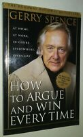 How to Argue and Win Every Time At Home & At Work Gerry Spence Practical Debate
