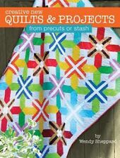 Creative New Quilts and Projects : From Precuts or Stash by Wendy Sheppard - NEW