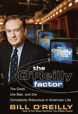 The O'Reilly Factor: The Good, the Bad, and the Completely Ridiculous in Americ
