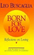 Born for Love : Reflections on Loving by Leo F. Buscaglia (1992, Hardcover)
