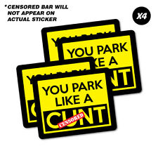 4X You Park Like A C*nt Sticker Funny Car Stickers Novelty Decals #6678EN