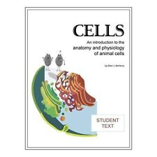 Cells; Student Booklet : An Introduction to the Anatomy and Physiology of...