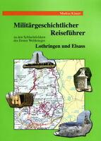 Militärgeschichtlicher Reiseführer- Lothringen und Elsass (Markus Klauer)