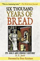 Six Thousand Years of Bread: Its Holy and Unholy Hist... by H.E. Jacob Paperback