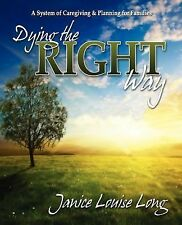 Dying The Right Way: A System of Caregiving and Planning for Families, Long, Jan