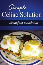 Simple Celiac Solution - Breakfast Cookbook : Wheat Free Cooking - Delicious,...