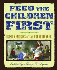 Feed the Children First: Irish Memories of the Great Hunger (Paperback or Softba