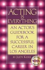Acting Is Everything: An Actor's Guidebook for a Successful Career in Los
