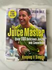 Juice Master Keeping It Simple: Over 100 Delicious Juices and Smoothies by Jason