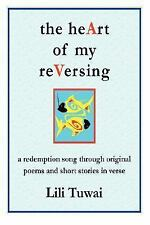 The heArt of my ReVersing : A Redemption Song Through Original Poems and...