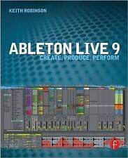 NEW Ableton Live 9: Create, Produce, Perform by Keith Robinson
