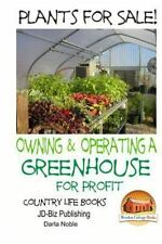 Plants for Sale! - Owning and Operating a Greenhouse for Profit by Darla...