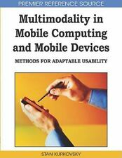 Multimodality in Mobile Computing and Mobile Devices : Methods for Adaptable...