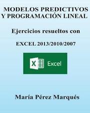 MODELOS PREDICTIVOS y PROGRAMACION LINEAL. Ejercicios Resueltos con EXCEL by...