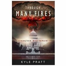 Through Many Fires : Strengthen What Remains by Kyle Pratt (2013, Paperback)