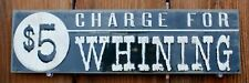 Funny Home Decor Tin Metal Sign Five Dollar Charge For Whining $5 Mom Sarcasm