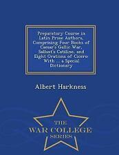 Preparatory Course in Latin Prose Authors, Comprising Four Books of Caesar's...