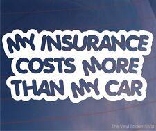 MY INSURANCE COSTS MORE THAN MY CAR  Funny Car/Bumper/Window JDM EURO Sticker