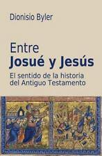 Entre Josué y Jesús : El Sentido de la Historia Del Antiguo Testamento by...