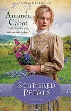 Texas Dreams: Scattered Petals : A Novel 2 by Amanda Cabot (2010, Paperback)