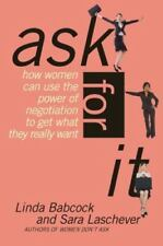 Ask For It: How Women Can Use the Power of Negotiation to Get What They Really W