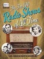 THE TOP 100 CLASSIC RADIO SHOWS - AMARI, CARL/ GRAMS, MARTIN, JR. - NEW HARDCOVE