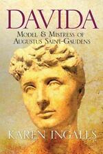 Davida: Model & Mistress of Augustus Saint-Gaudens by Ingalls, Karen