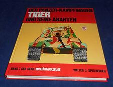 Spielberger - Militärfahrzeuge Bd. 7 Der Panzer-Kampfwagen Tiger / seine Abarten