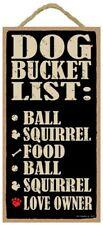 "Dog Bucket List: Ball Squirrel Food Ball Love Owner 10""x5"" Cute Wood Sign 572"