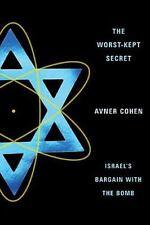 The Worst-Kept Secret: Israel's Bargain with the Bomb, Cohen, Avner, Excellent B