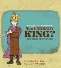 Who in the World Was The Unready King?: The Story of Ethelred by Connie Clark, J