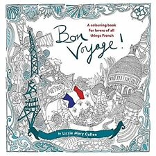 Bon Voyage!: An Adult Colouring Book for Lovers of all Things French (Colouring