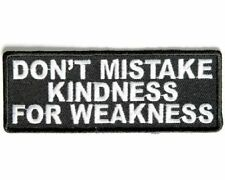 Don't Mistake My Kindness For Weekness Embroidered Patch Biker Military Tactical