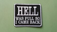 BIKER SLOGAN MESSAGE SEW ON / IRON ON PATCH:- HELL WAS FULL SO I CAME BACK