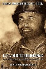 From Huntsville to Hell: Ltc. MB Etheredge and the Men of K Company 30th INF. 3r