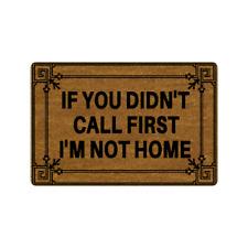If You Didn't Call First I'm not Home Carpet Non-Slip Floor Mat Rubber Doormat