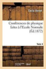 Conferences de Physique Faites a l'Ecole Normale. Tome 4-2 by Verdet-E (2016,...
