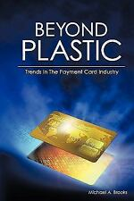 Beyond Plastic : Trends in the Payment Card Industry by Michael A. Brooks...