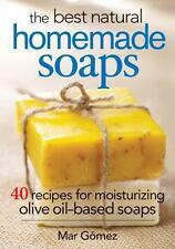 The Best Natural Homemade Soaps: 40 Recipes for Moisturizing Olive Oil-Based Soa